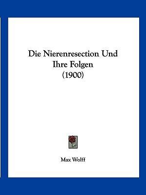 Die Nierenresection Und Ihre Folgen (1900)