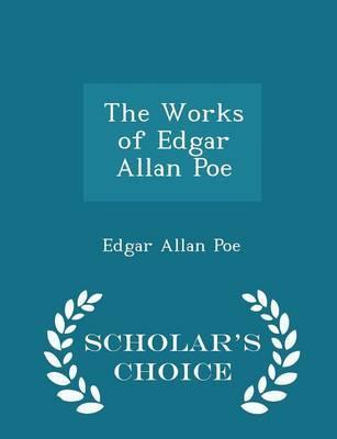 The Works of Edgar Allan Poe - Scholar's Choice Edition