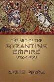 The Art of the Byzantine Empire 312-1415