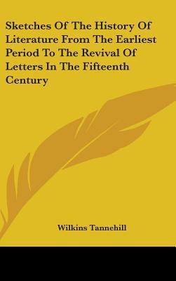 Sketches of the History of Literature from the Earliest Period to the Revival of Letters in the Fifteenth Century