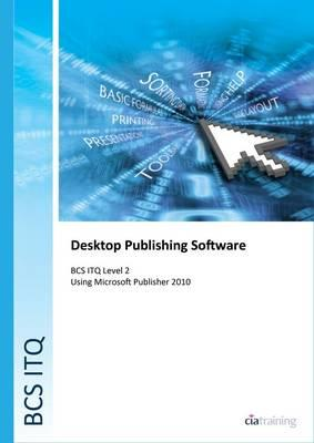 BCS Level 2 ITQ - Desktop Publishing Software Using Microsoft Publisher 2010
