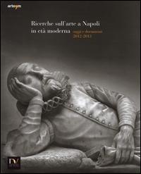 Ricerche sull'arte a Napoli in età moderna. Saggi e documenti 2012-2013
