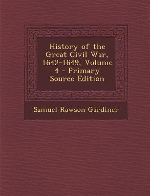 History of the Great Civil War, 1642-1649, Volume 4 - Primary Source Edition
