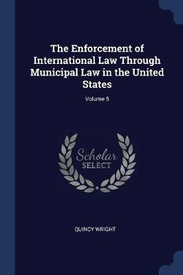 The Enforcement of International Law Through Municipal Law in the United States; Volume 5