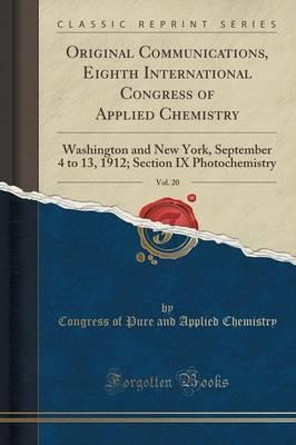Original Communications, Eighth International Congress of Applied Chemistry, Vol. 20