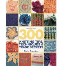 300 Knitting Tips, Techniques & Trade Secrets