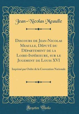 Discours de Jean-Nicolas Meaulle, Député Du Département de la Loire-Inférieure, Sur Le Jugement de Louis XVI