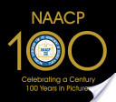 NAACP: Celebrating a Century, 100 years in Pictures