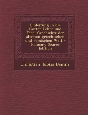 Einleitung in Die Gotter-Lehre Und Fabel-Geschichte Der Altesten Griechischen Und Romischen Welt