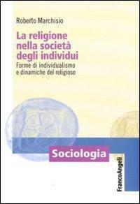 La religione nella società degli individui. Forme di individualismo e dinamiche del religioso