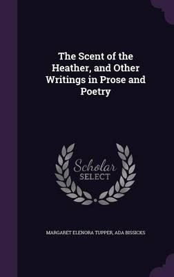 The Scent of the Heather, and Other Writings in Prose and Poetry