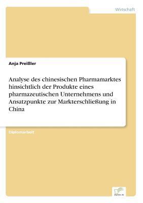 Analyse des chinesischen Pharmamarktes hinsichtlich der Produkte eines pharmazeutischen Unternehmens und Ansatzpunkte zur Markterschließung in China