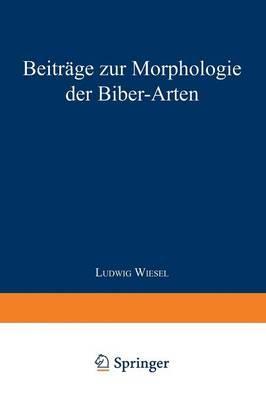 Beiträge Zur Morphologie Der Biber-arten