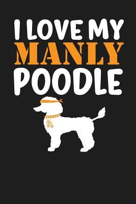 I Love My Manly Poodle