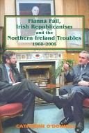 Fianna Fáil, Irish Republicanism and the Northern Ireland Troubles, 1968-2005
