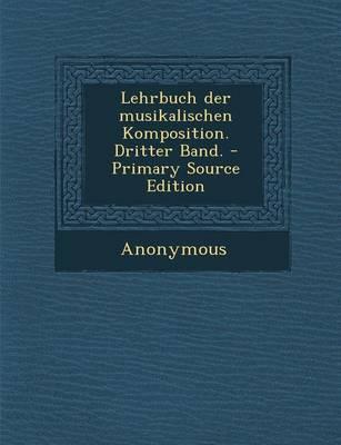 Lehrbuch Der Musikalischen Komposition. Dritter Band. - Primary Source Edition