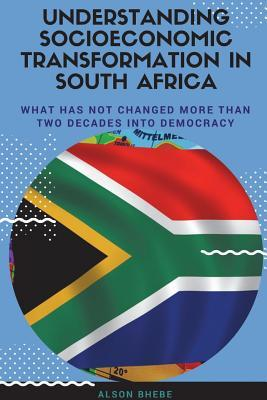 Understanding Socioeconomic Transformation in South Africa - What has not changed two decades into democracy