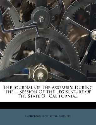 The Journal of the Assembly, During the ... Session of the Legislature of the State of California...