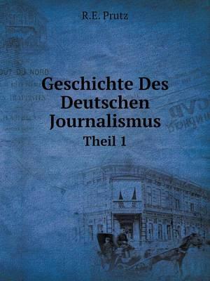 Geschichte Des Deutschen Journalismus Theil 1