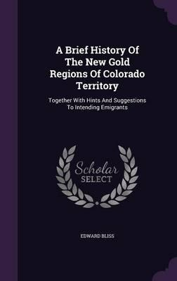 A Brief History of the New Gold Regions of Colorado Territory