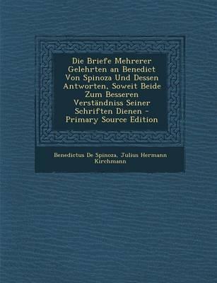 Die Briefe Mehrerer Gelehrten an Benedict Von Spinoza Und Dessen Antworten, Soweit Beide Zum Besseren Verstandniss Seiner Schriften Dienen