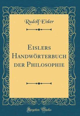 Eislers Handwörterbuch der Philosophie (Classic Reprint)