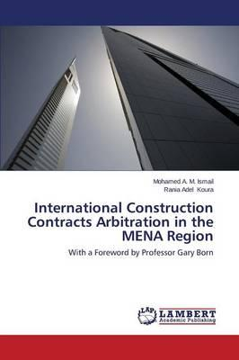 International Construction Contracts Arbitration in the MENA Region