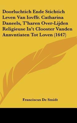Doorluchtich Ende Stichtich Leven Van Iovffr. Catharina Daneels, T'Haren Over-Lijden Religieuse In't Clooster Vanden Annvntiaten Tot Loven (1647)