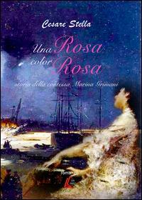Una rosa color rosa. Storia della contessa Marina Grimani
