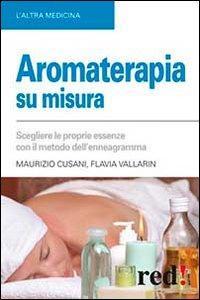 Aromaterapia su misura. Scegliere le proprie essenze con il metodo dell'enneagramma