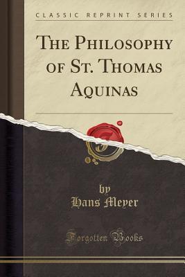 The Philosophy of St. Thomas Aquinas (Classic Reprint)
