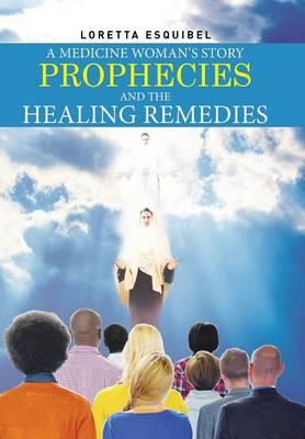 A Medicine Woman's Story, Phrophecies and the Healing Remedies