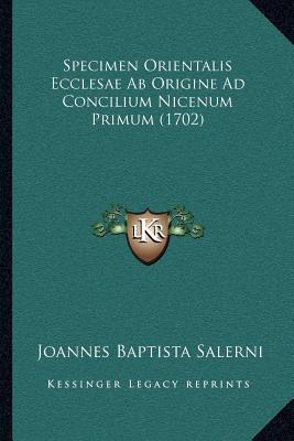 Specimen Orientalis Ecclesae AB Origine Ad Concilium Nicenum Primum (1702)
