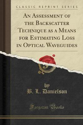 An Assessment of the Backscatter Technique as a Means for Estimating Loss in Optical Waveguides (Classic Reprint)