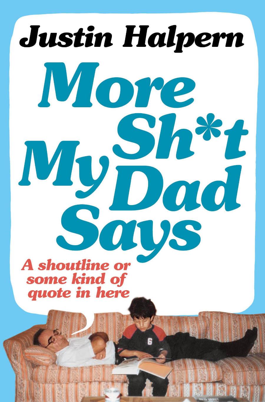 More Shit My Dad Say...