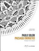 Paolo Soleri. Paesaggi energetici. Arcologie in terre marginali