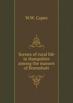 Scenes of Rural Life in Hampshire Among the Manors of Bramshott