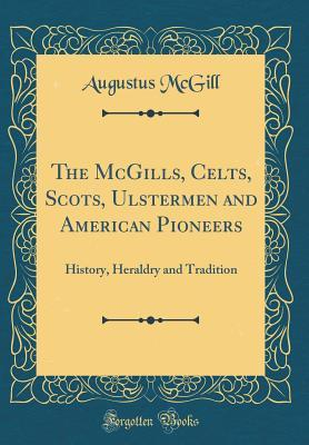 The McGills, Celts, Scots, Ulstermen and American Pioneers