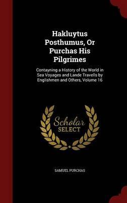 Hakluytus Posthumus, or Purchas His Pilgrimes
