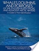 Whales, Dolphins, and Porpoises of the Eastern North Pacific and Adjacent Arctic Waters