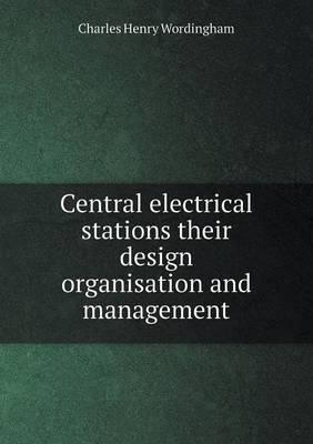 Central Electrical Stations Their Design Organisation and Management