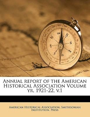 Annual Report of the American Historical Association Volume Yr. 1921-22, V.1
