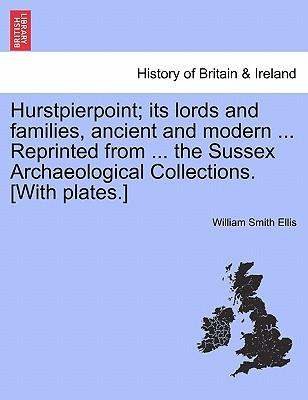 Hurstpierpoint; its lords and families, ancient and modern ... Reprinted from ... the Sussex Archaeological Collections. [With plates.]