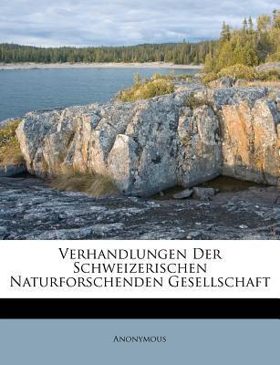 Verhandlungen Der Schweizerischen Naturforschenden Gesellschaft