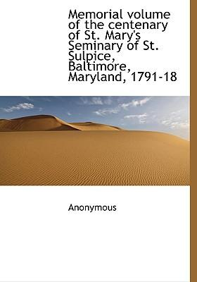 Memorial Volume of the Centenary of St. Mary's Seminary of St. Sulpice, Baltimore, Maryland, 1791-18