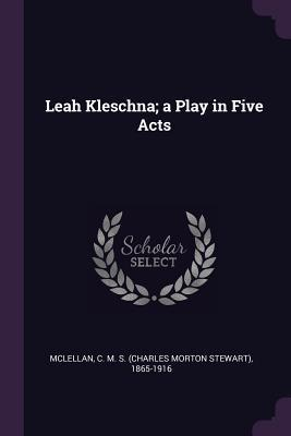 Leah Kleschna; A Play in Five Acts