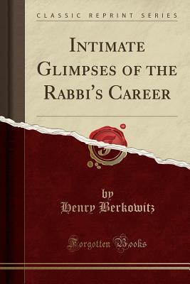 Intimate Glimpses of the Rabbi's Career (Classic Reprint)