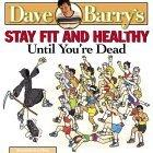 Dave Barry's Stay Fit and Healthy Until You're Dead