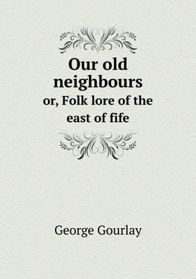 Our Old Neighbours Or, Folk Lore of the East of Fife