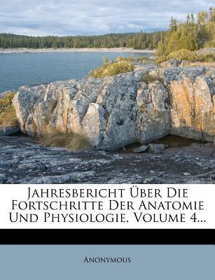 Jahresbericht Über Die Fortschritte Der Anatomie Und Physiologie, Volume 4...